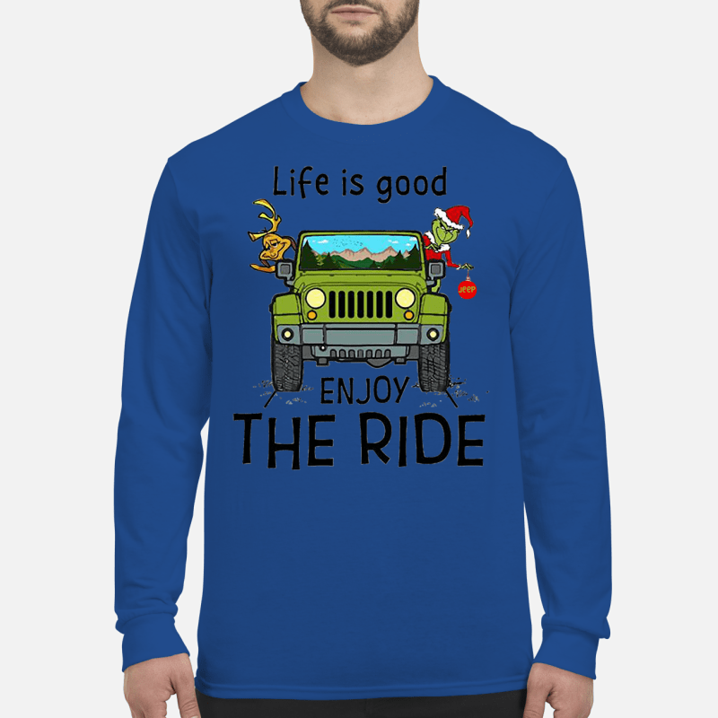 Grinch and deer riding Jeep life is good enjoy the ride Christmas shirt long sleeved