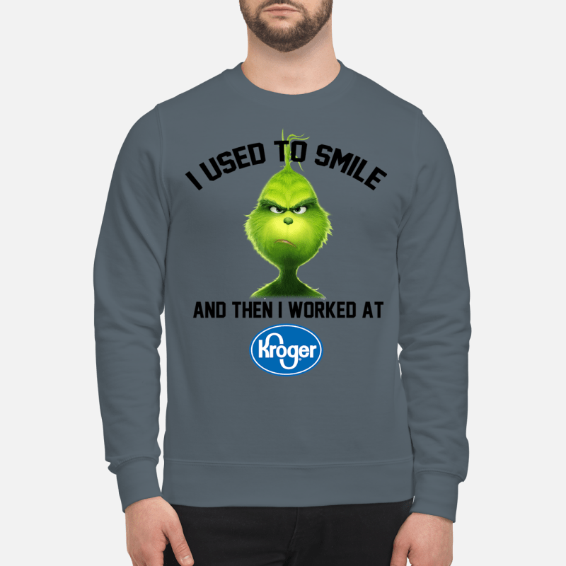 Grinch i used to smile and then i worked at Kroger sweartshirt