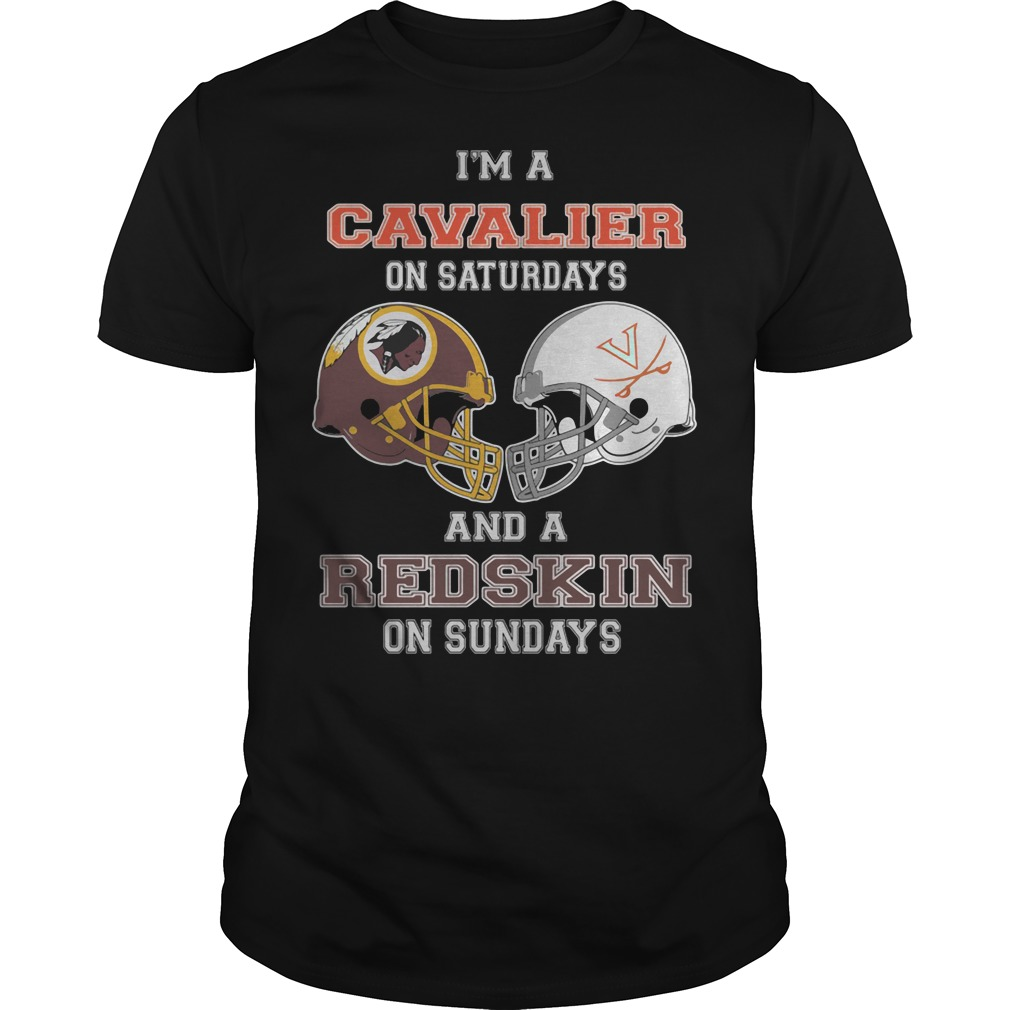 I'm a Cavalier on saturdays and a Redskin on sundays shirt