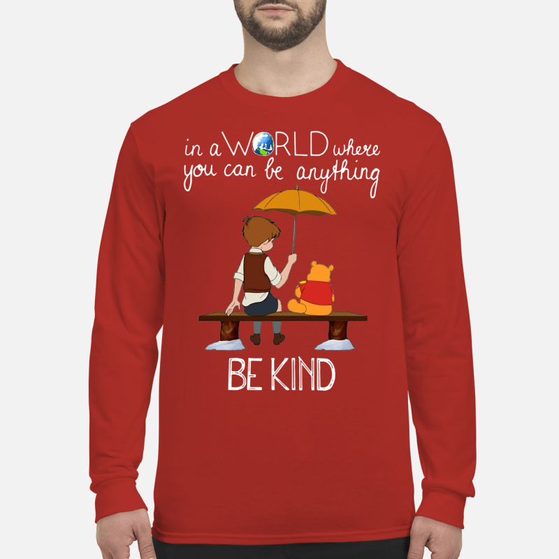 In a world where you can be anything be kind Winnie Pooh shirt long sleeved