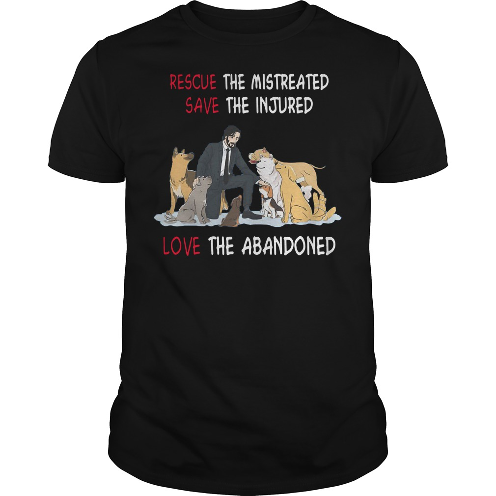 John Wick rescue the mistreated save the injured love the abandoned shirt