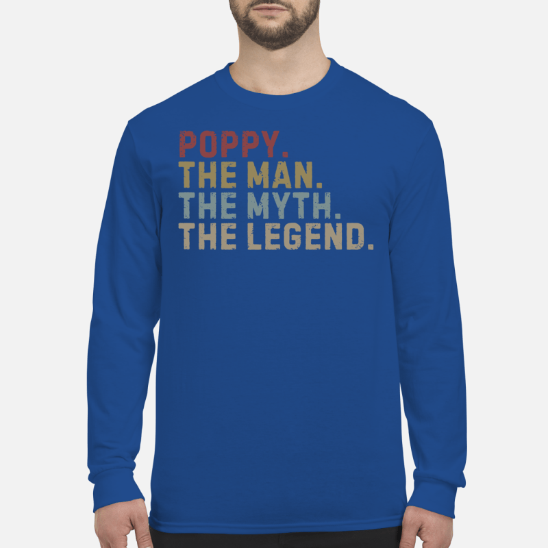 Poppy the man the myth the legend shirt long sleeved