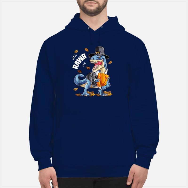 Rawr Dinosaur T rex Pilgrim Turkey shirt unisex hoodie
