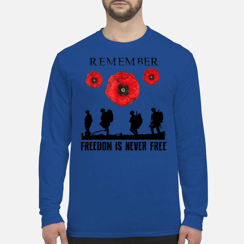 Remember freedom is never free shirt long sleeved