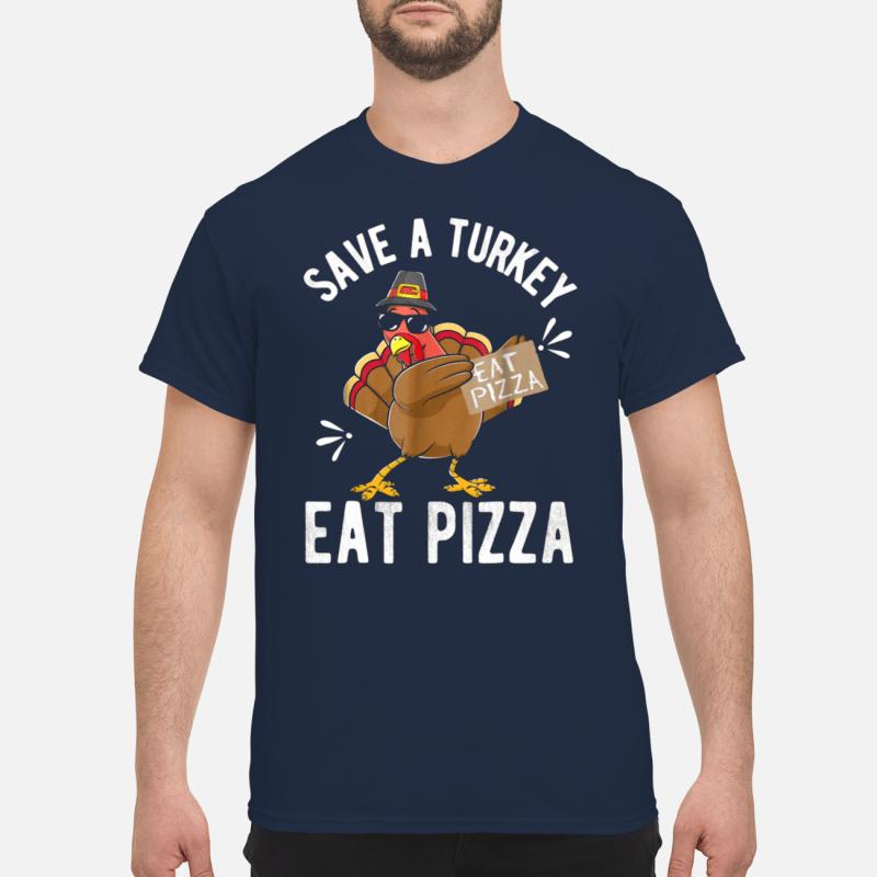 Save a turkey eat pizza shirt