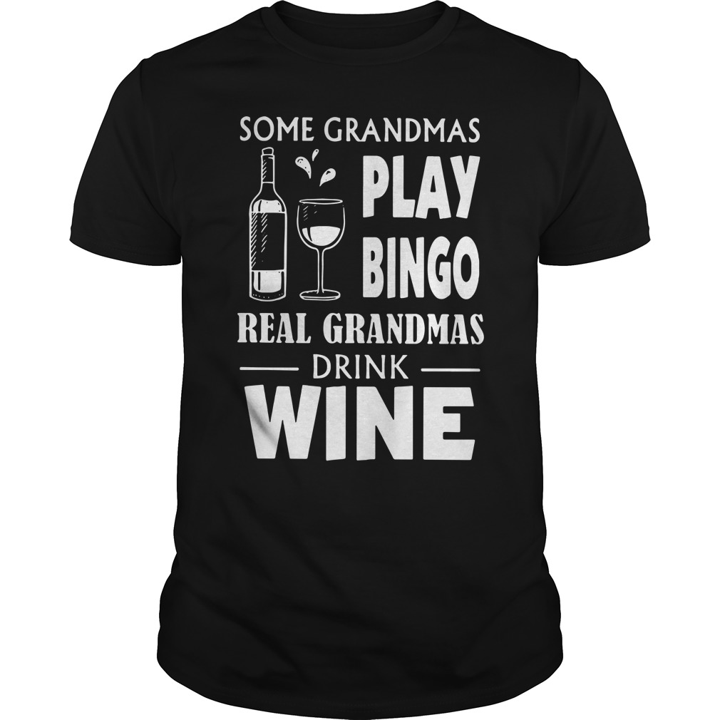 Some grandmas play Bingo real grandmas drink wine shirt black
