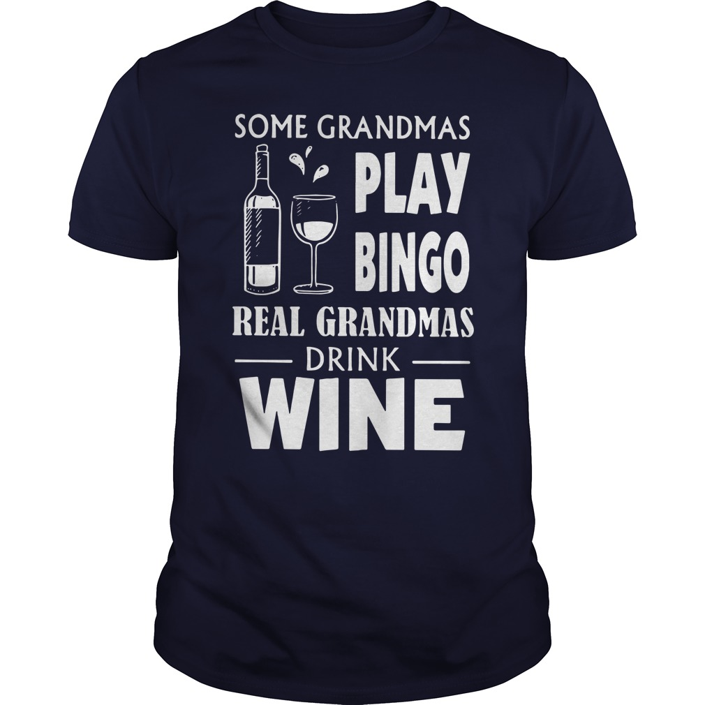 Some grandmas play Bingo real grandmas drink wine shirt blue