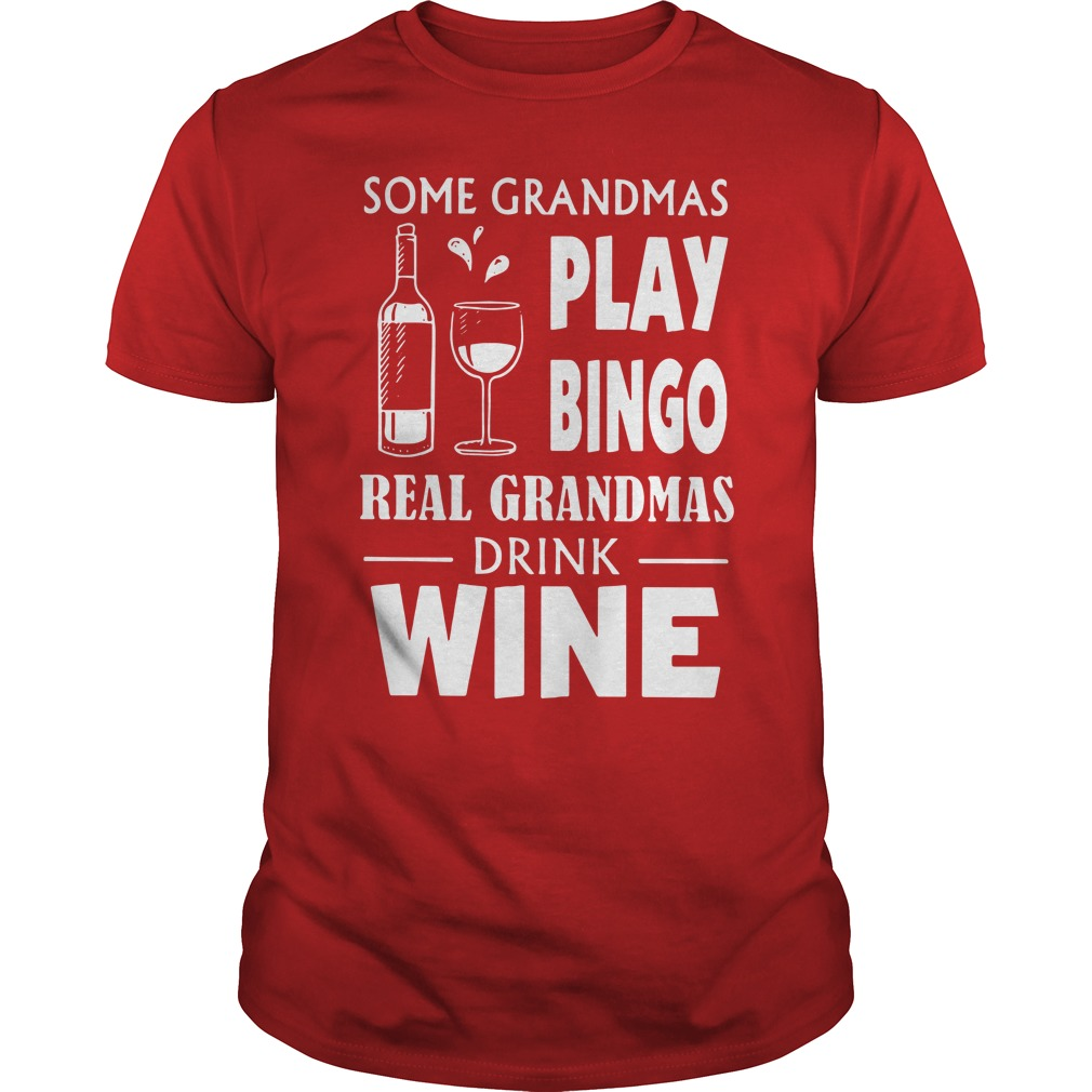 Some grandmas play Bingo real grandmas drink wine shirt red