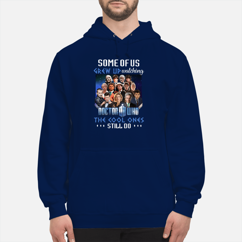 Some of us grew up watching Doctor Who the cool ones still do shirt unisex hoodie