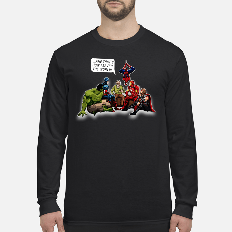 Stan Lee and Superheroes and that's how I saved the world shirt long sleeved