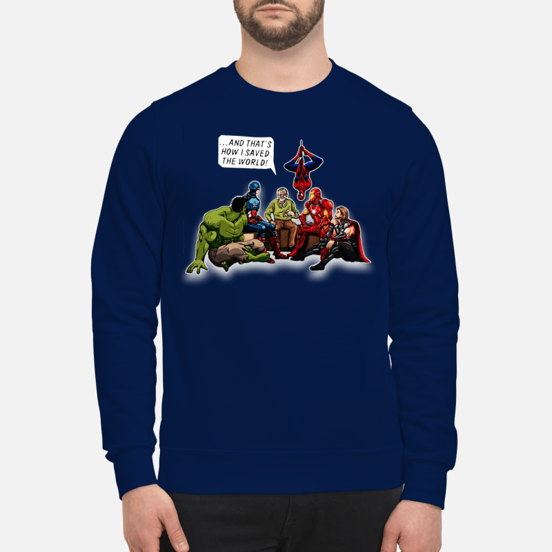 Stan Lee and Superheroes and that's how I saved the world sweartshirt