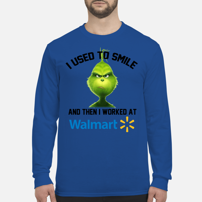 The Grinch I used to smile and then I worked at Walmart shirt long sleeved