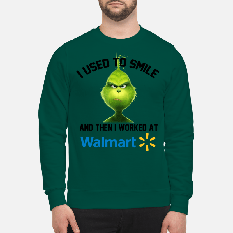 The Grinch I used to smile and then I worked at Walmart sweartshirt