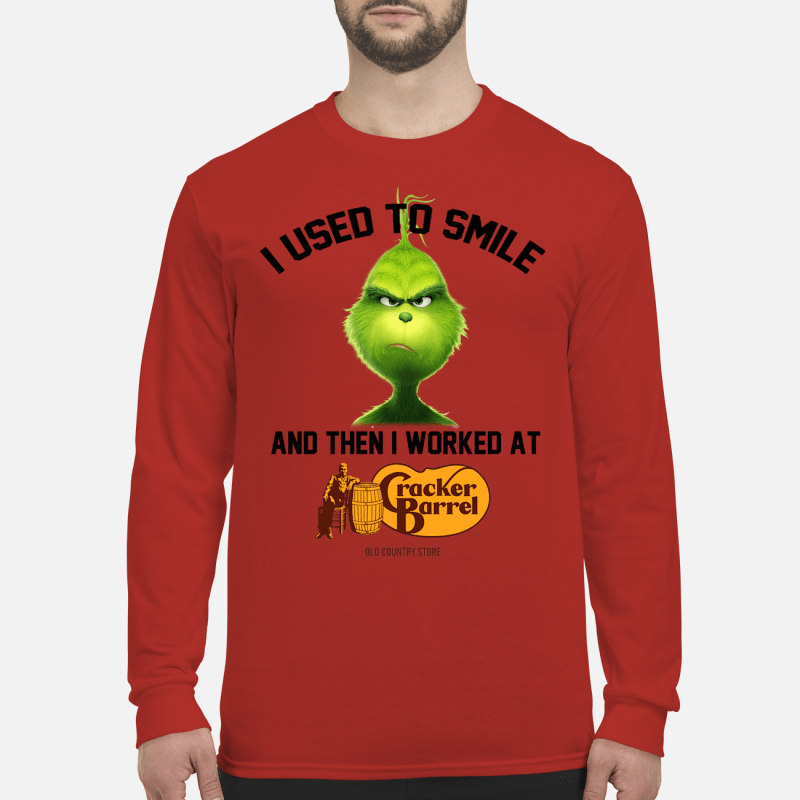The Grinch I used to smile and then I worked at cracker barrel shirt long sleeved