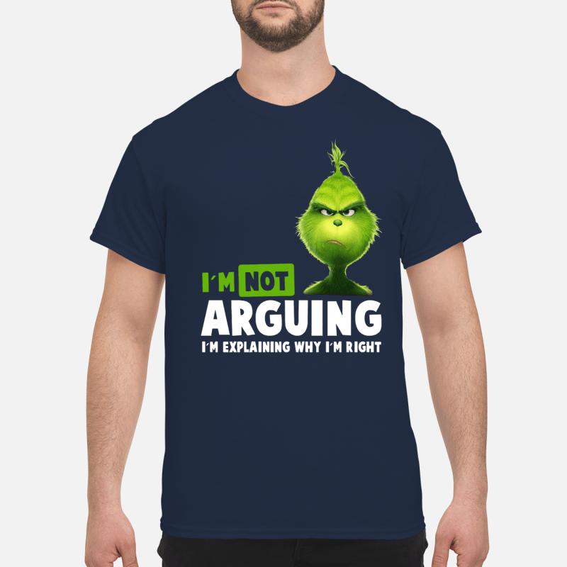 The Grinch I'm not arguing I'm explaining why I'm right shirt