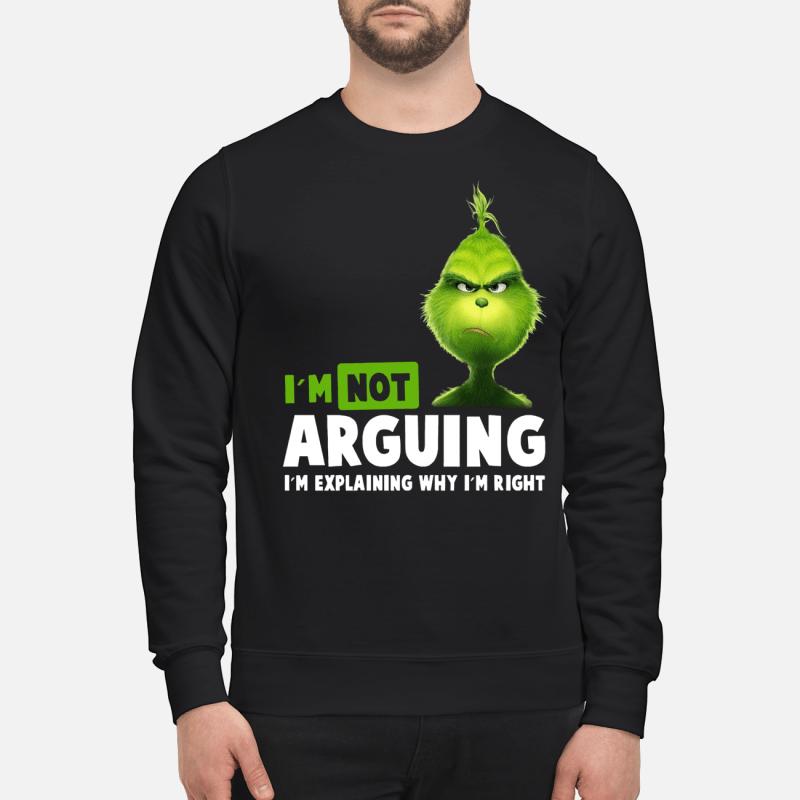 The Grinch I'm not arguing I'm explaining why I'm right sweater