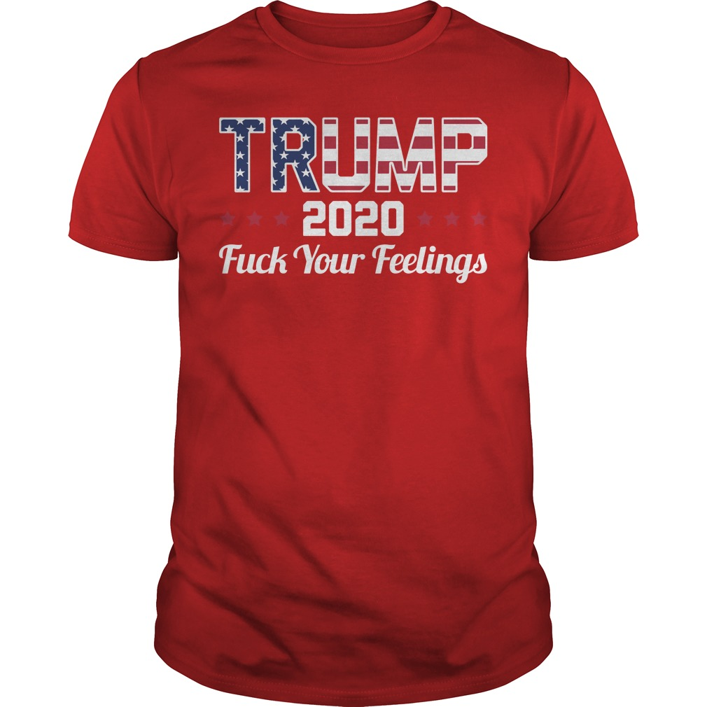 Trump 2020 fuck your feelings red shirt