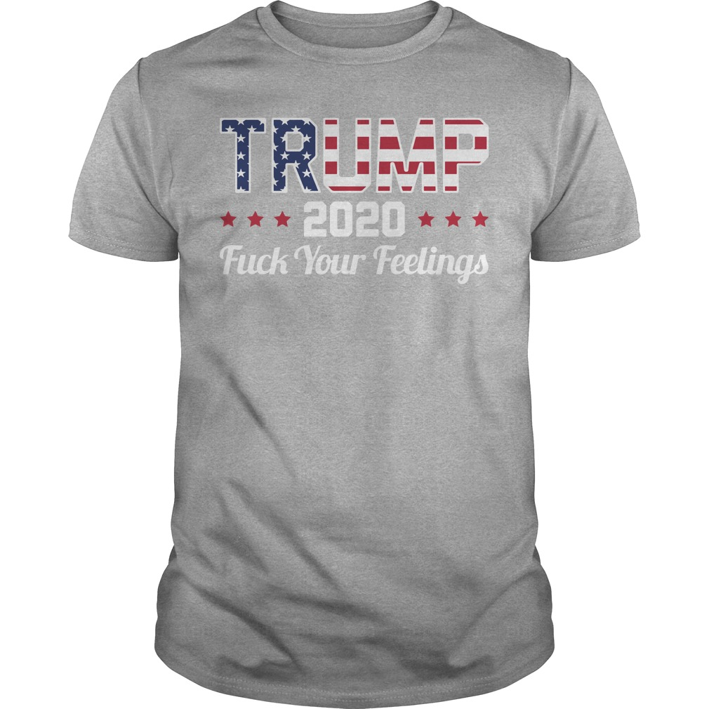 Trump 2020 fuck your feelings sportsgrey shirt