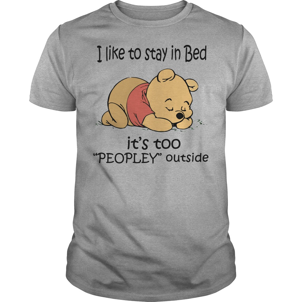 Winnie the Pooh I like to stay in bed it's too peopley outside darkgray shirt