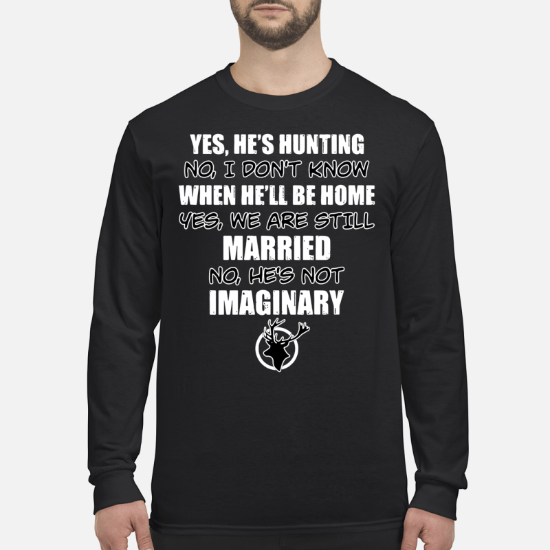 Yes he's hunting no I don't know when he'll be home yes we are still married shirt long sleeved