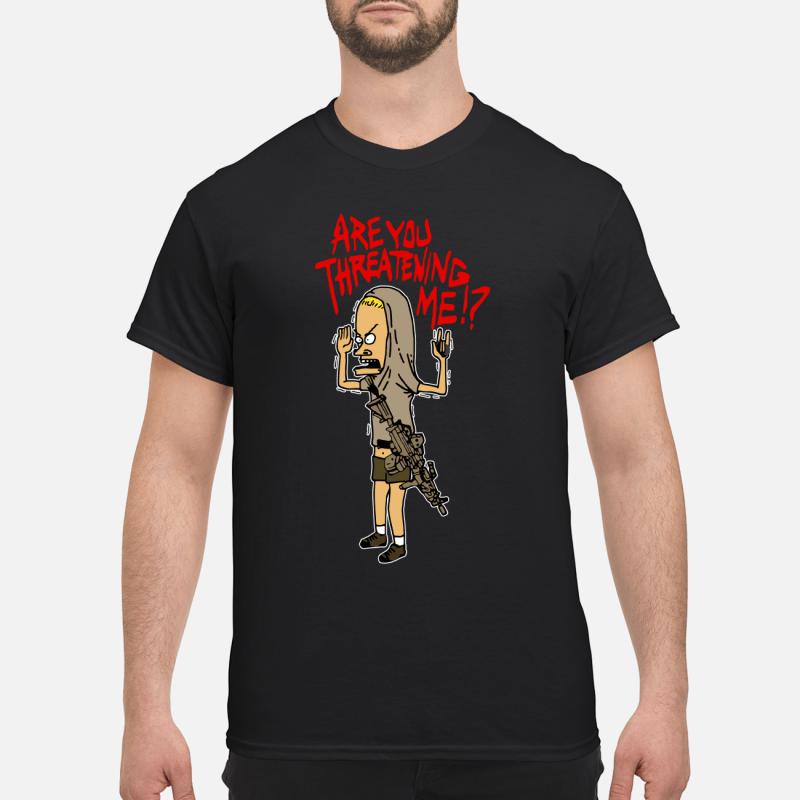 Beavis Gun Are You Threatening Me Shirt