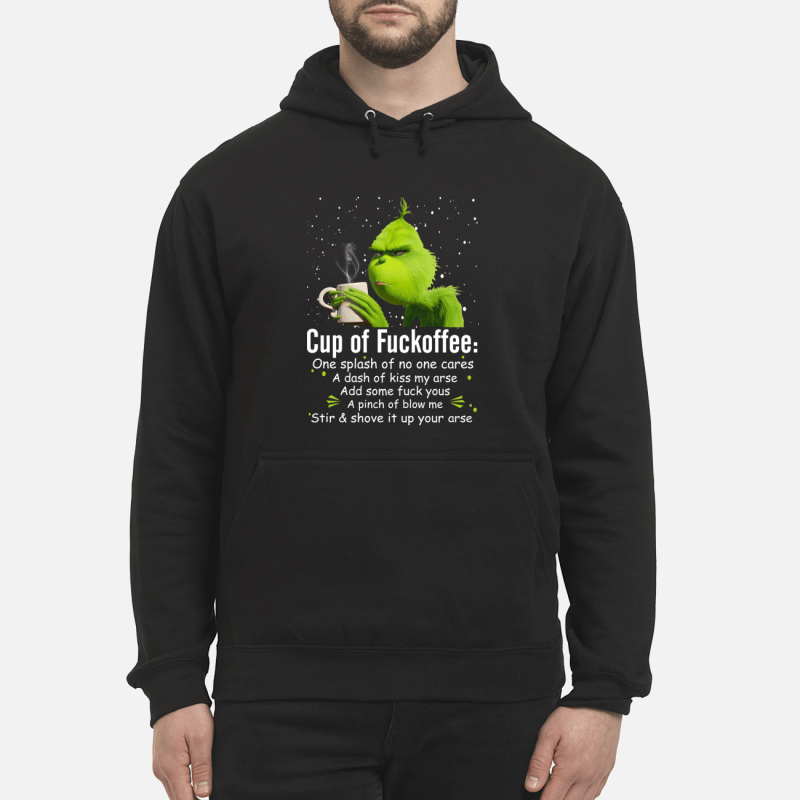 Grinch cup of fuckoffee one splash of no one cares a dash of kiss my arse mug hoodie