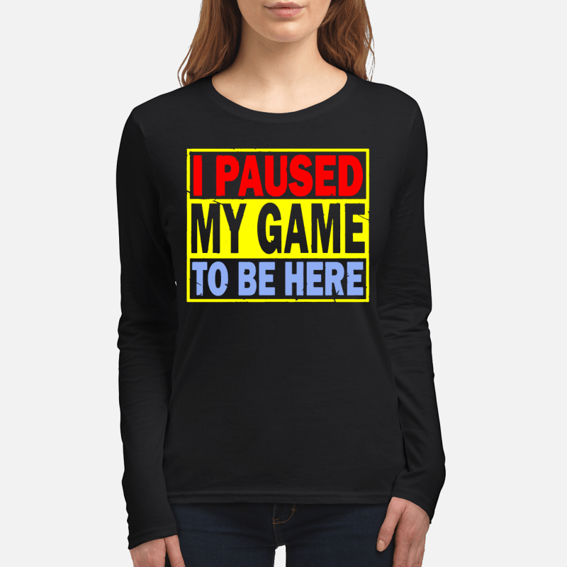 I paused my game to be here long sleeved