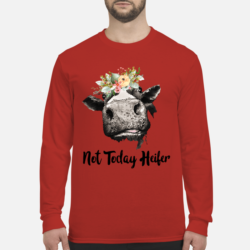 Not Today Heifer Shirt Long Sleeved