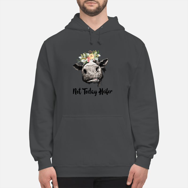 Not Today Heifer Shirt Unisex Hoodie