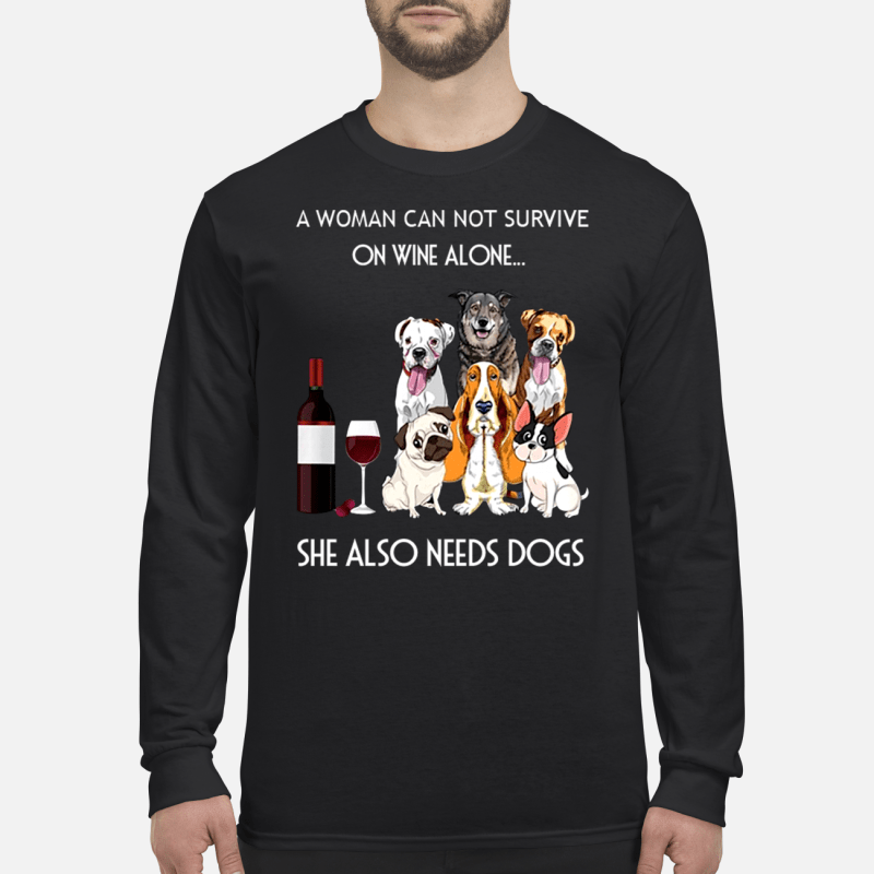 A woman cannot survive one wine alone she also need dog long sleeved