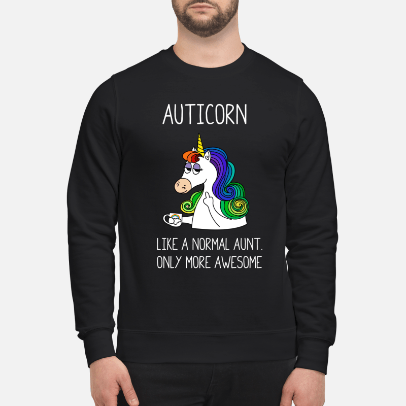 Auticorn like a normal aunt only more awesome sweatshirt