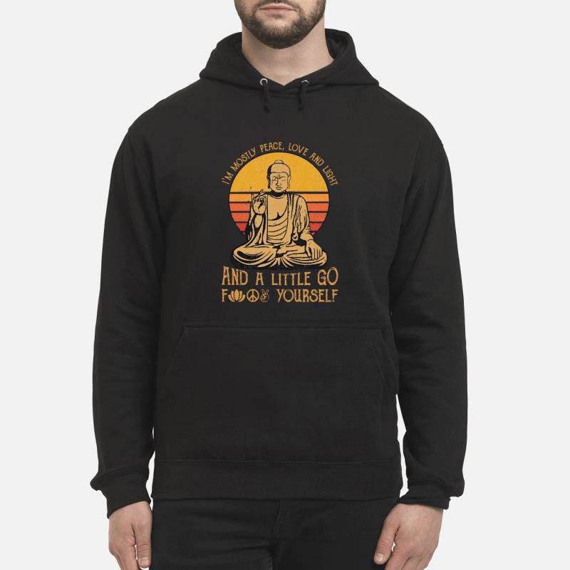 Buddha Yoga I'm mostly peace love and light a little go fuck yourself hoodie