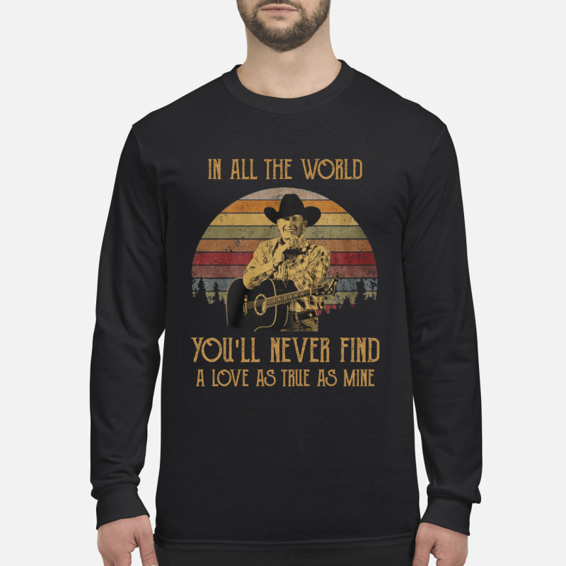 George Strait in all the world you will never find a love long sleeved