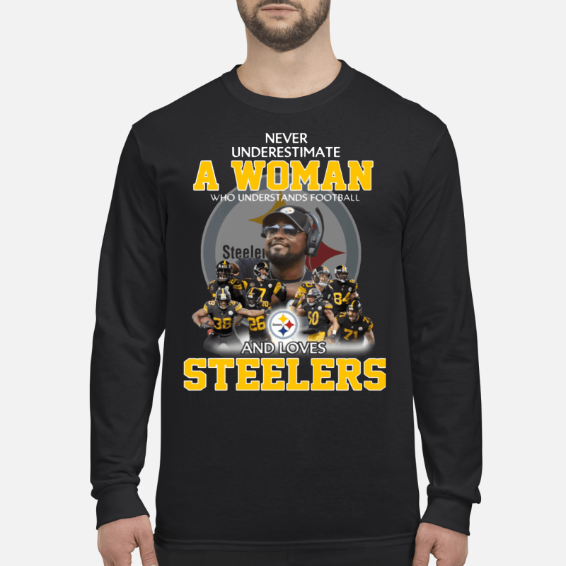 Never Underestimate a Woman Who Understands Football And Loves Steelers Long sleeved