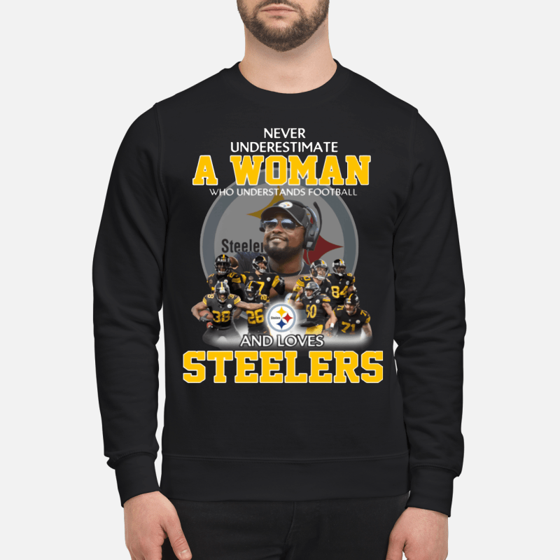 Never Underestimate a Woman Who Understands Football And Loves Steelers Sweatshirt