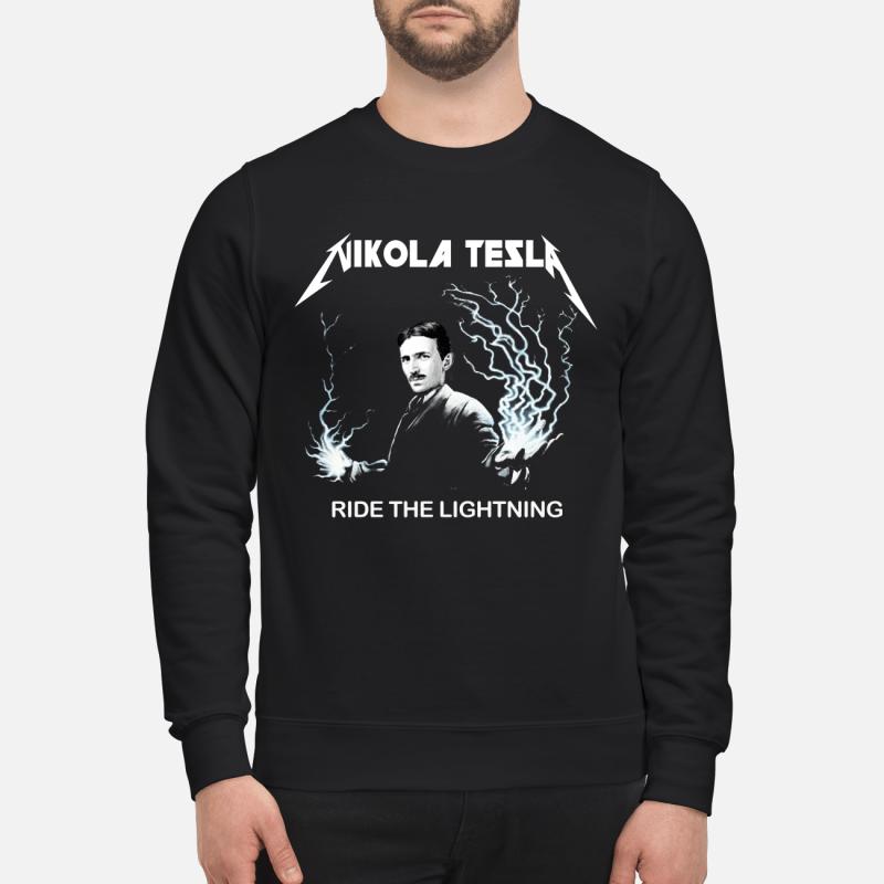Nikola Tesla ride the lightning sweatshirt
