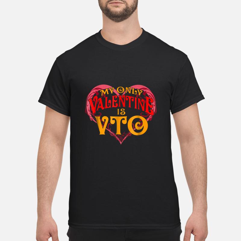 Valentines Day My Only Valentine Is VTO Shirt