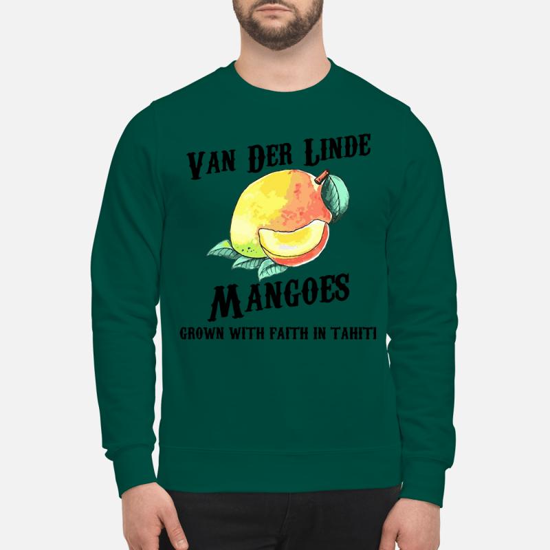 Van Der Linde Mangoes Grown With Faith In Tahiti Sweatshirt