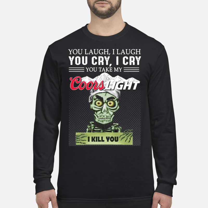 You laugh I laugh you cry I cry you take my Coors Light I kill you kid long sleeved