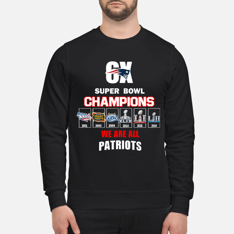 6x Super Bowl Champions We Are All Patriots Sweatshirt