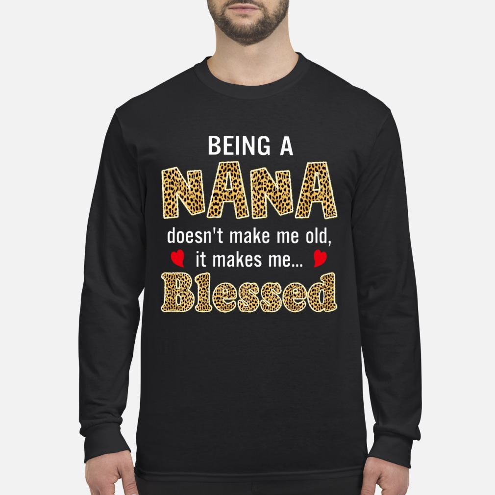 Being Nana doesn't make me old it makes me blessed shirt Long sleeved