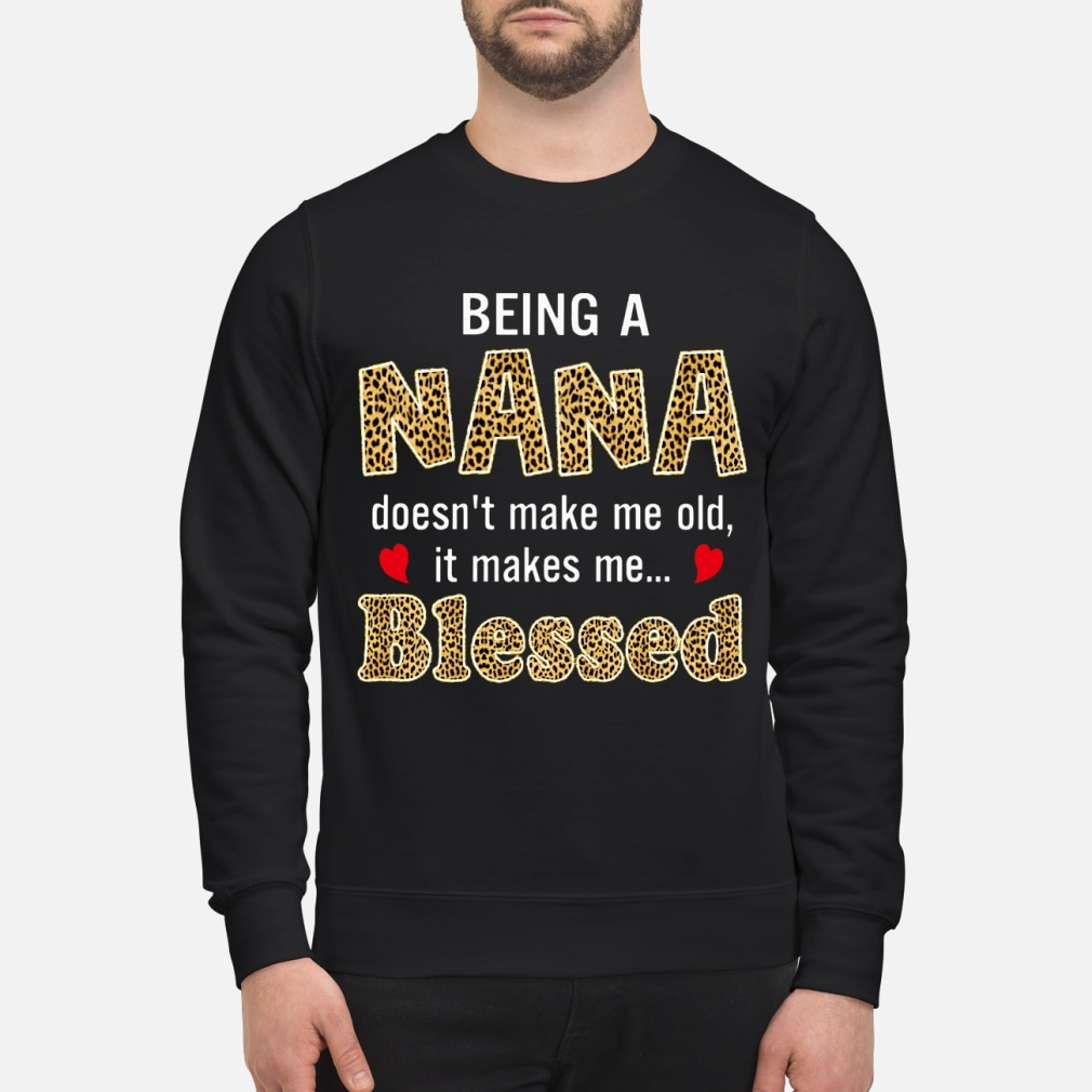 Being Nana doesn't make me old it makes me blessed shirt sweater