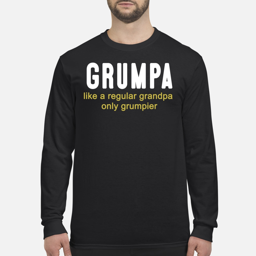 Grumpa like a regular grandpa only grumpier shirt Long sleeved