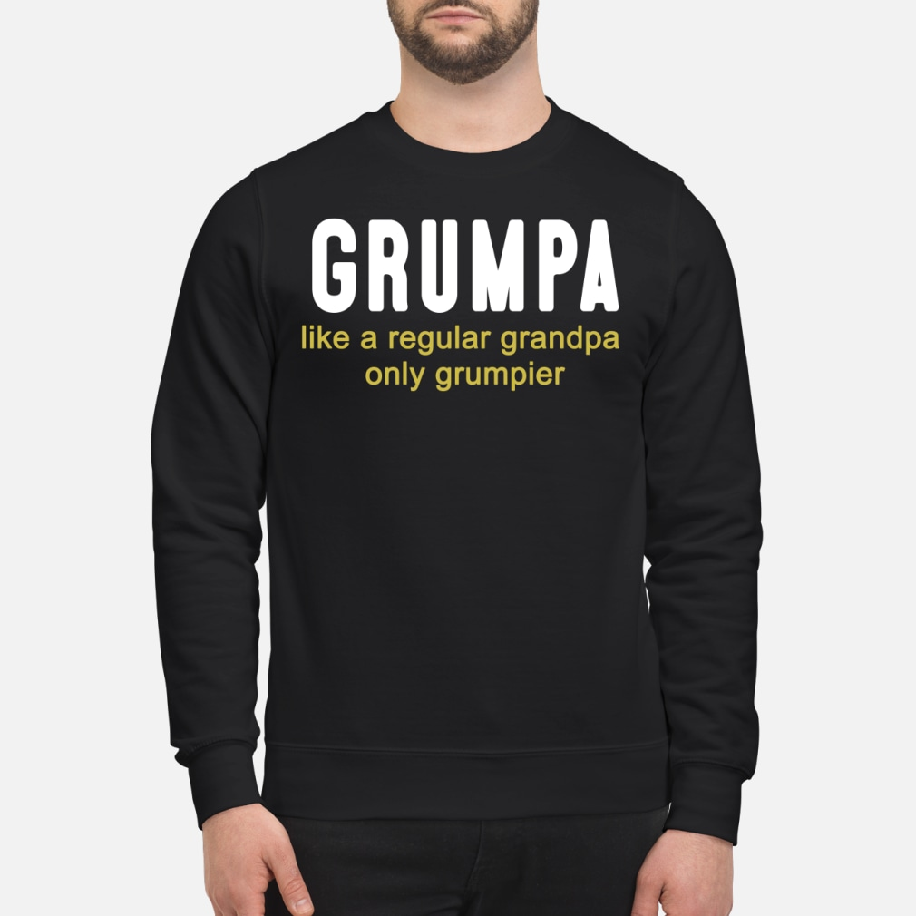 Grumpa like a regular grandpa only grumpier shirt sweater