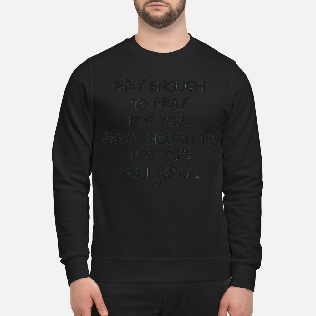 Holy enough to pray for you hood enough to not take your crap kid shirt sweater