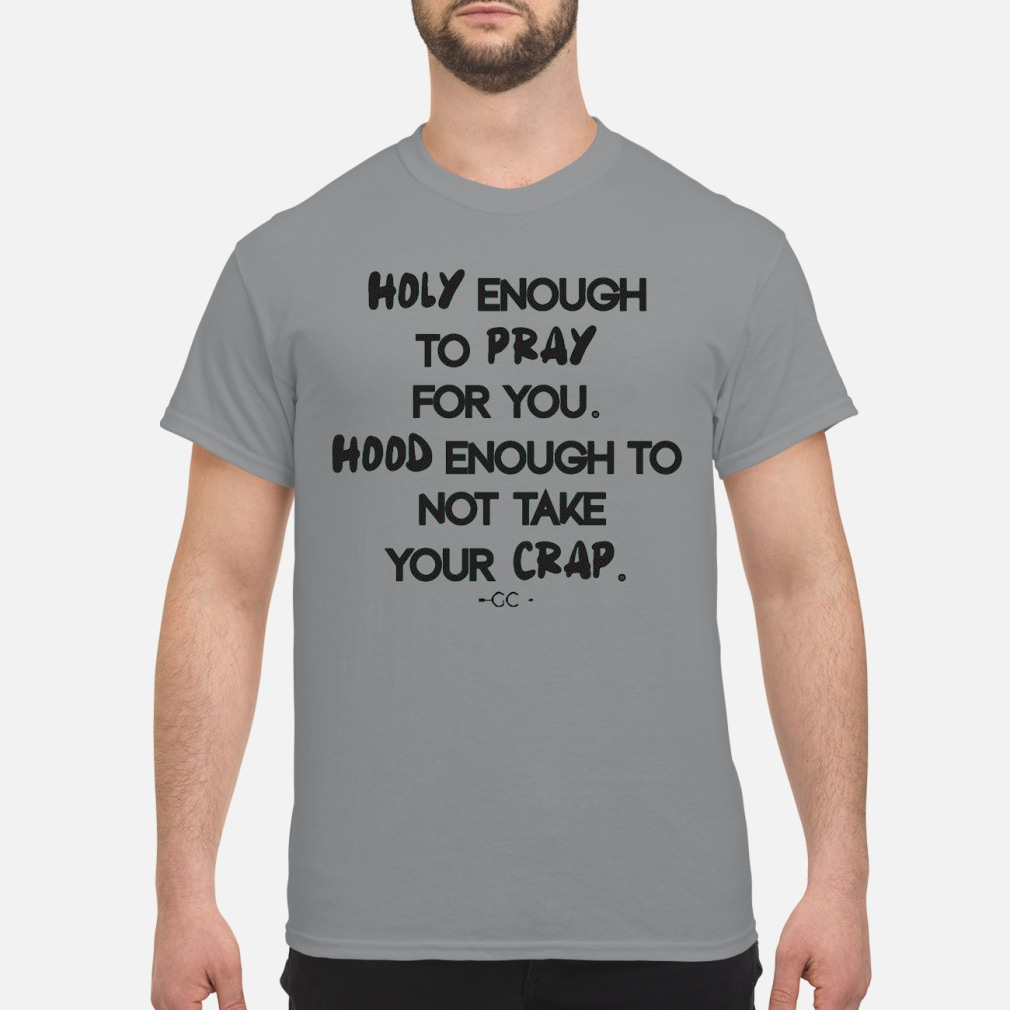 Holy enough to pray for you hood enough to not take your crap kid shirt