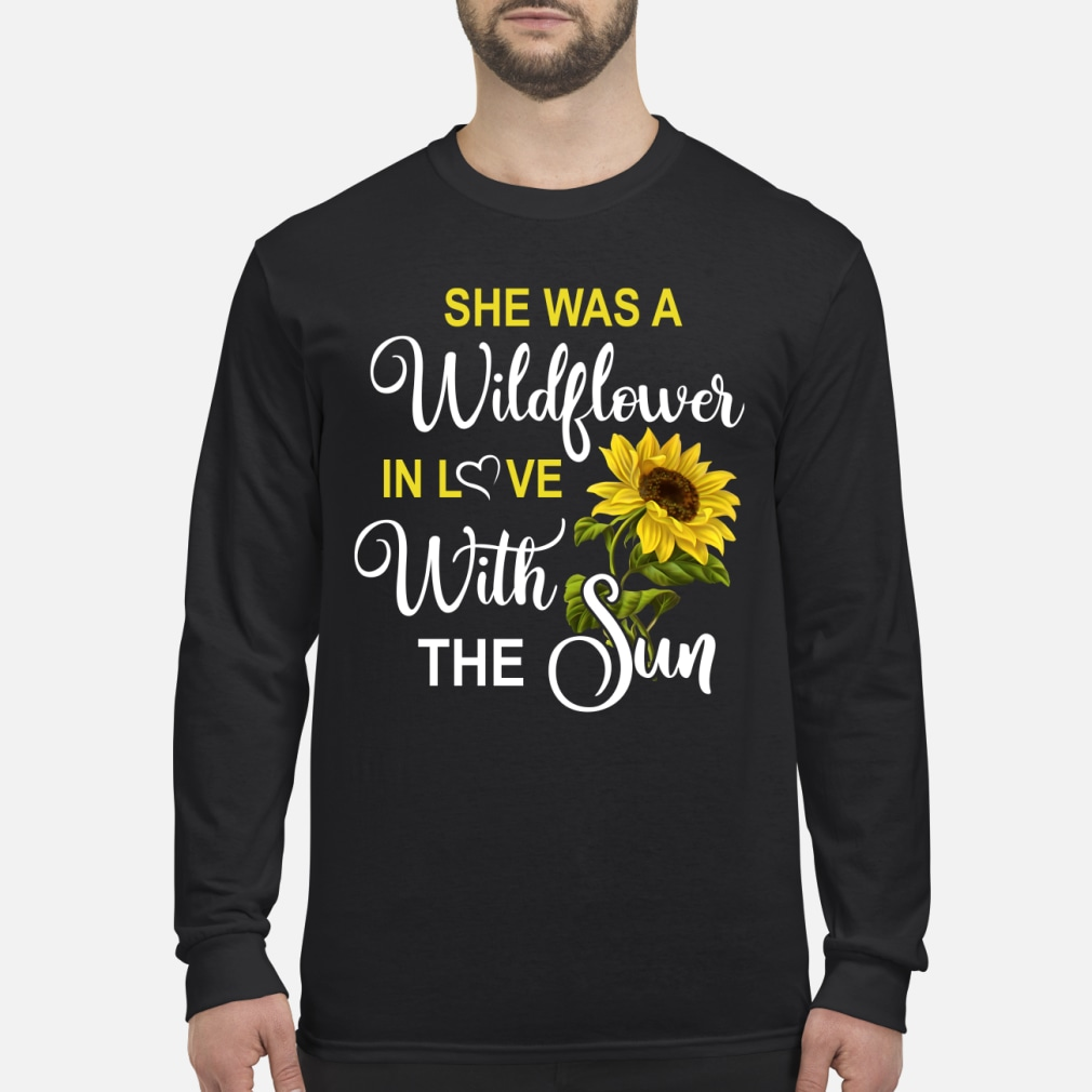 Sunflower She was a wildflower in love with the sun Shirt Long sleeved