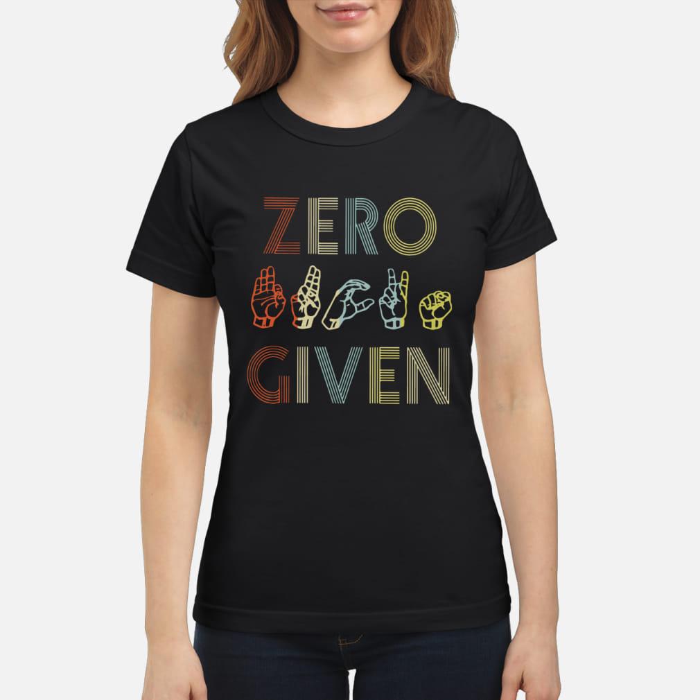 Zero Hand Given shirt ladies tee