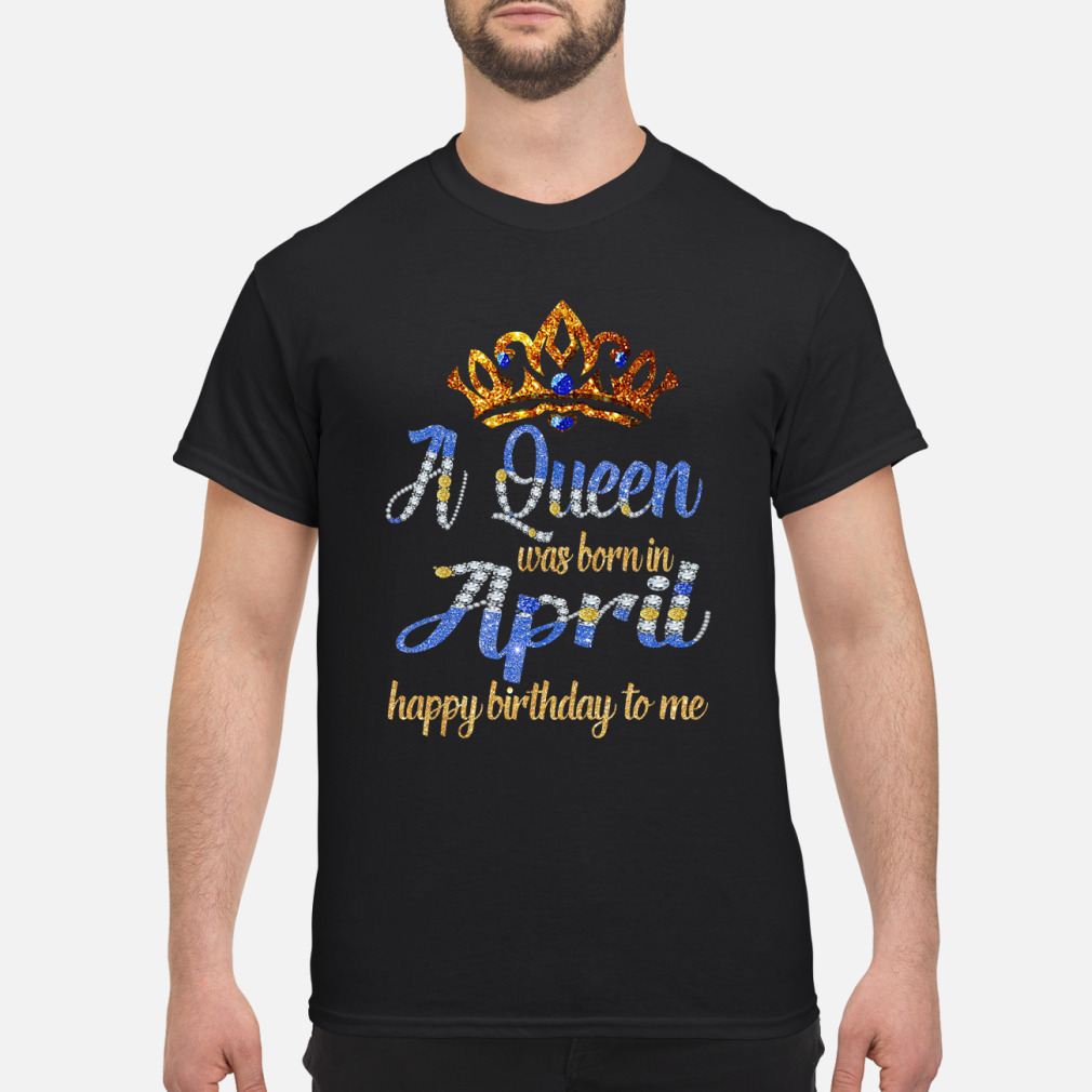 A queen was born in April happy birthday to me Crown ladies Shirt