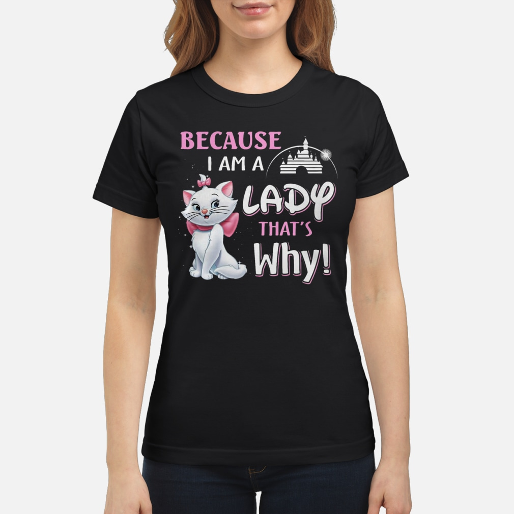 Because Im A Lady Cat Shirt ladies tee
